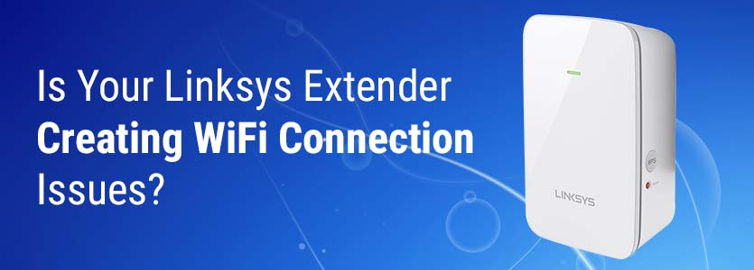 Linksys Extender Creating WiFi Connection Issues